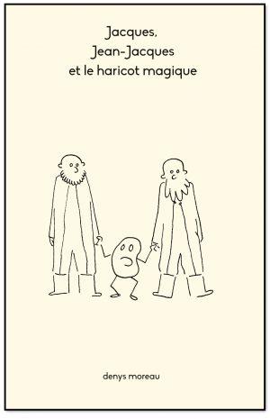 Jacques, Jean-Jacques et le haricot magique